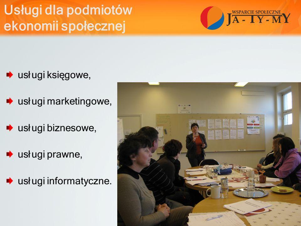 Usługi dla podmiotów ekonomii społecznej usługi księgowe, usługi marketingowe, usługi biznesowe, usługi prawne, usługi informatyczne.