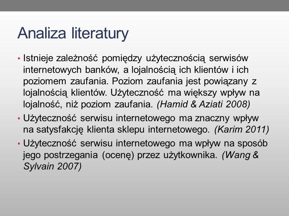 Analiza literatury Istnieje zależność pomiędzy użytecznością serwisów internetowych banków, a lojalnością ich klientów i ich poziomem zaufania. Poziom