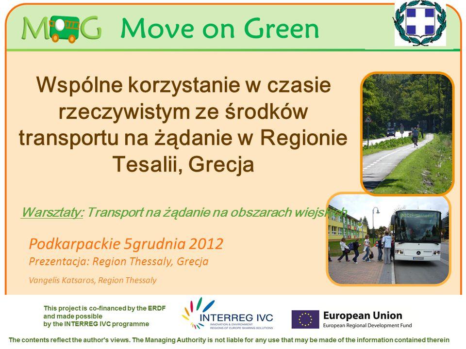 Your logo Here Wspólne korzystanie w czasie rzeczywistym ze środków transportu na żądanie w Regionie Tesalii, Grecja Warsztaty: Transport na żądanie na obszarach wiejskich Podkarpackie 5grudnia 2012 Prezentacja: Region Thessaly, Grecja Vangelis Katsaros, Region Thessaly