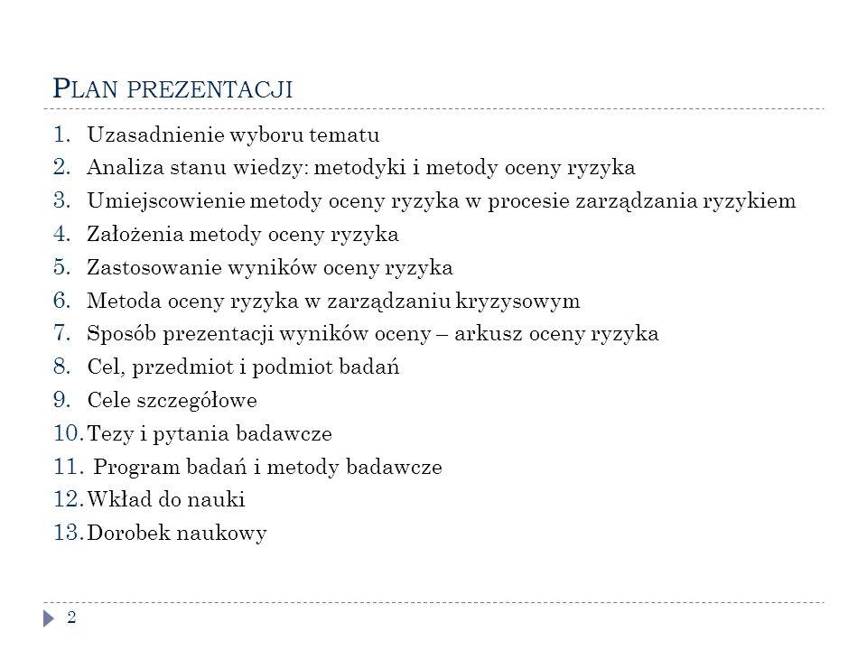 """U ZASADNIENIE WYBORU TEMATU 3  Konieczność cyklicznego dokonywania oceny ryzyka przez jednostki administracji terytorialnej wynikająca z przepisów prawnych  Brak jednolitej w skali kraju metodyki oceny ryzyka  Brak doświadczeń i wiedzy w jednostkach administracji publicznej  Niedostatek literatury i obowiązujących standardów  Aktualnie stosowane w Polsce i zagranicą metody oceny ryzyka bazują na metodzie listy kontrolnej i katalogu zagrożeń  Wykorzystanie doświadczeń z realizacji projektu """" Metodyka oceny ryzyka na potrzeby systemu zarządzania kryzysowego RP"""