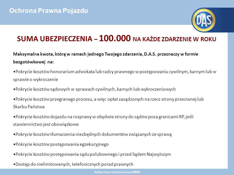 Ochrona Prawna Pojazdu SUMA UBEZPIECZENIA – 100.000 NA KAŻDE ZDARZENIE W ROKU Maksymalna kwota, którą w ramach jednego Twojego zdarzenia, D.A.S.