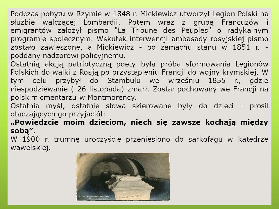 Podczas pobytu w Rzymie w 1848 r. Mickiewicz utworzył Legion Polski na służbie walczącej Lombardii. Potem wraz z grupą Francuzów i emigrantów założył