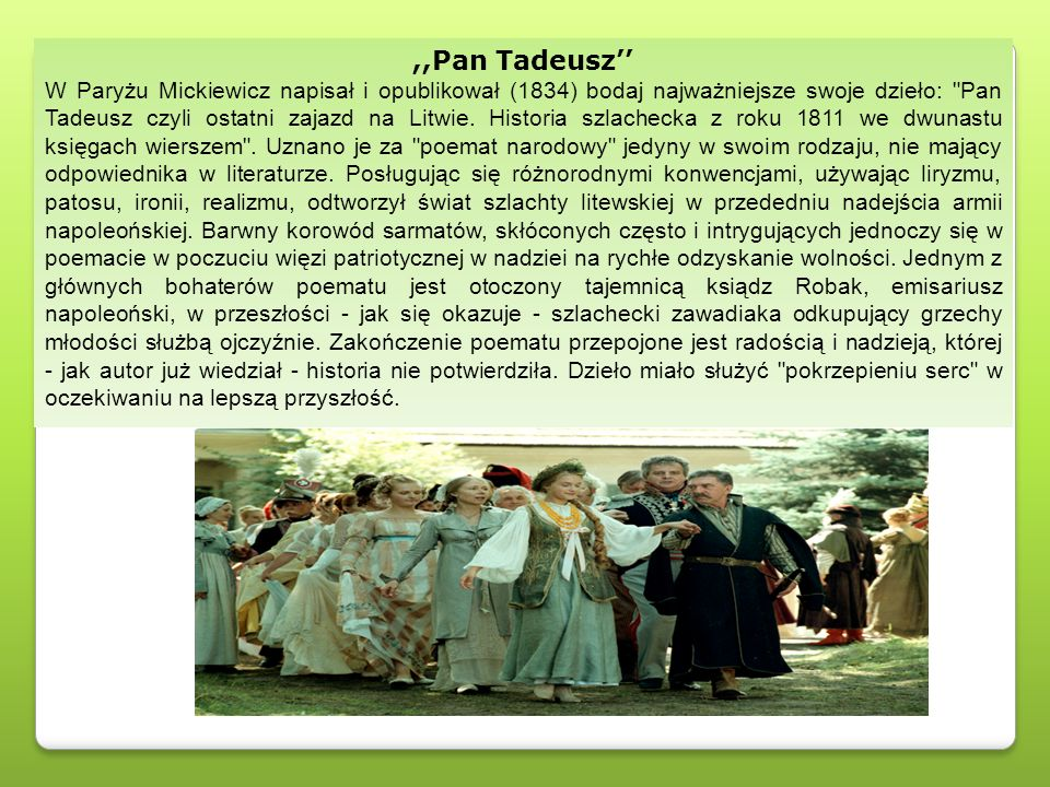 ,,Pan Tadeusz'' W Paryżu Mickiewicz napisał i opublikował (1834) bodaj najważniejsze swoje dzieło: