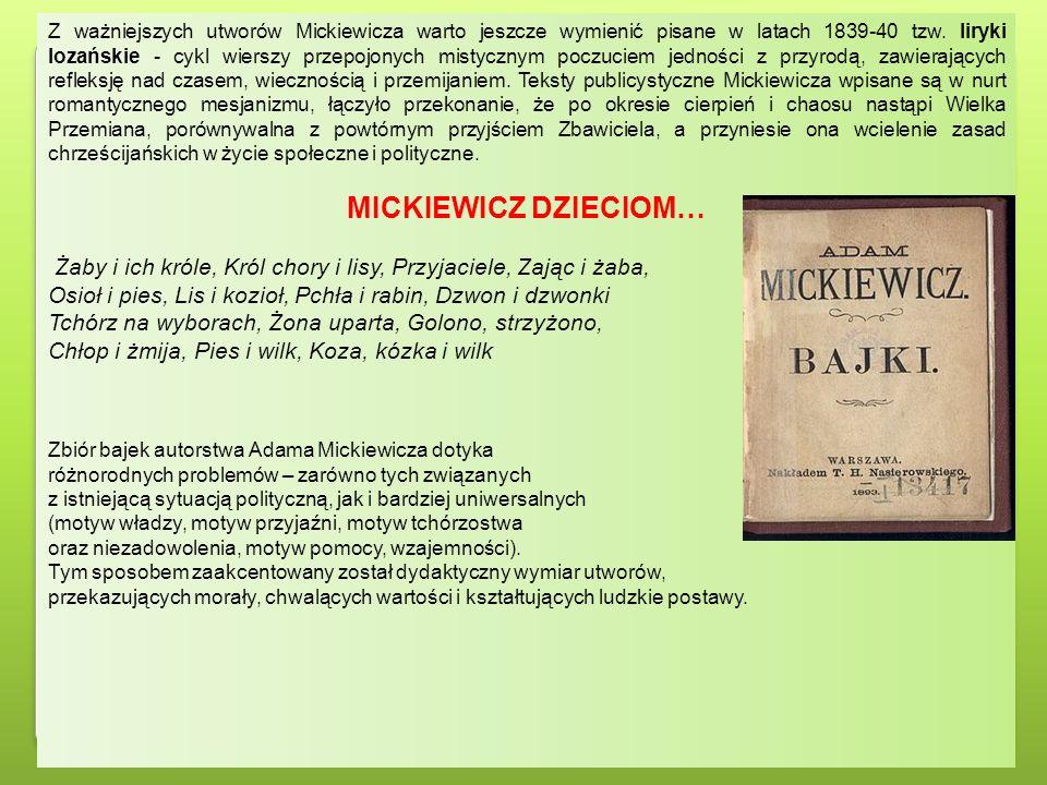 Z ważniejszych utworów Mickiewicza warto jeszcze wymienić pisane w latach 1839-40 tzw. liryki lozańskie - cykl wierszy przepojonych mistycznym poczuci