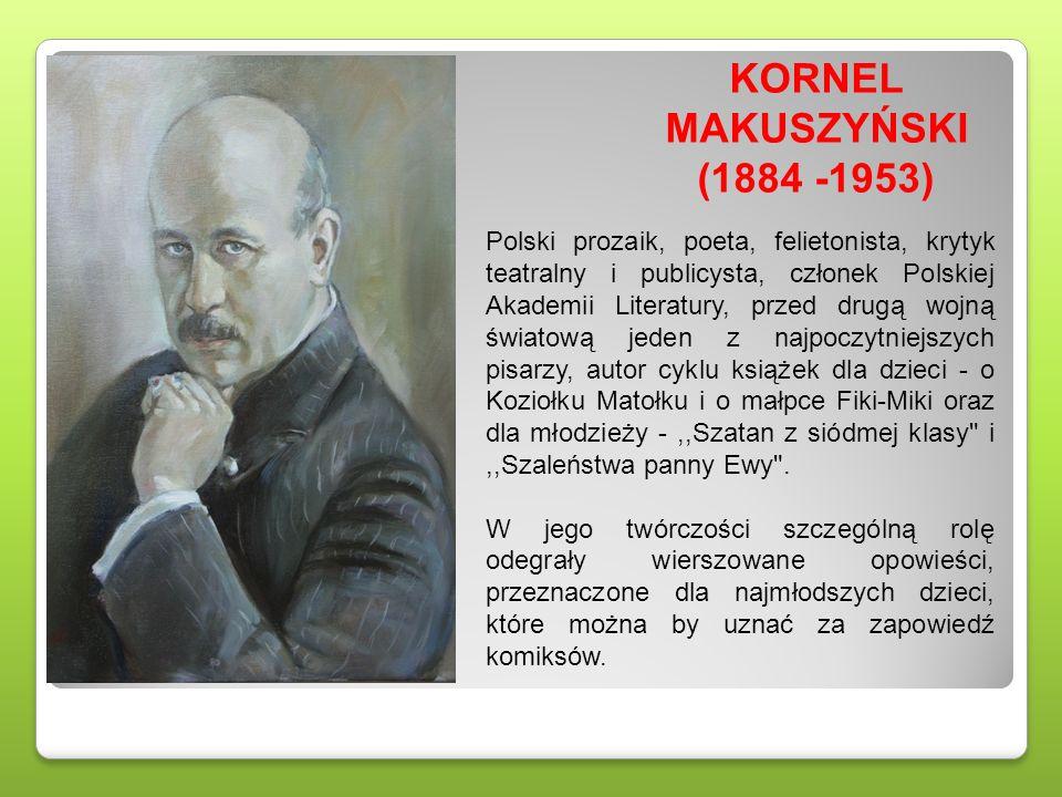 KORNEL MAKUSZYŃSKI (1884 -1953) Polski prozaik, poeta, felietonista, krytyk teatralny i publicysta, członek Polskiej Akademii Literatury, przed drugą