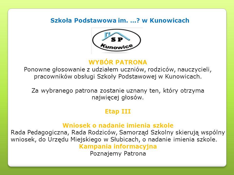 Szkoła Podstawowa im. …? w Kunowicach WYBÓR PATRONA Ponowne głosowanie z udziałem uczniów, rodziców, nauczycieli, pracowników obsługi Szkoły Podstawow