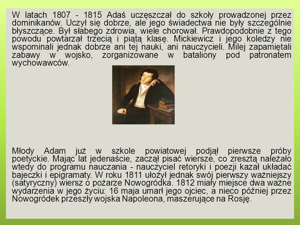 W latach 1807 - 1815 Adaś uczęszczał do szkoły prowadzonej przez dominikanów. Uczył się dobrze, ale jego świadectwa nie były szczególnie błyszczące. B