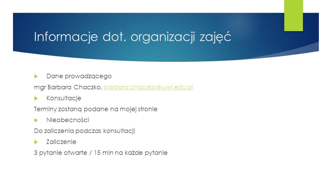 Informacje dot. organizacji zajęć  Dane prowadzącego mgr Barbara Chaczko, barbara.chaczko@uwr.edu.plbarbara.chaczko@uwr.edu.pl  Konsultacje Terminy