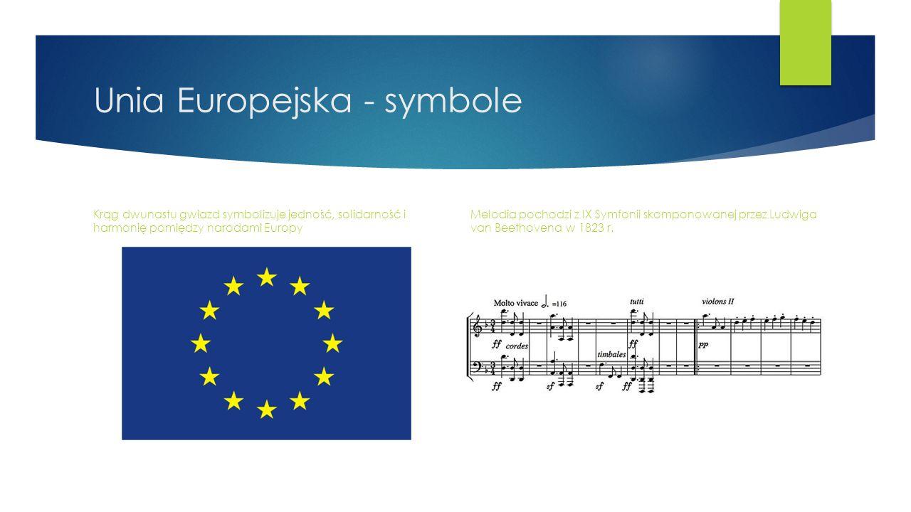 Unia Europejska - symbole Krąg dwunastu gwiazd symbolizuje jedność, solidarność i harmonię pomiędzy narodami Europy Melodia pochodzi z IX Symfonii skomponowanej przez Ludwiga van Beethovena w 1823 r.