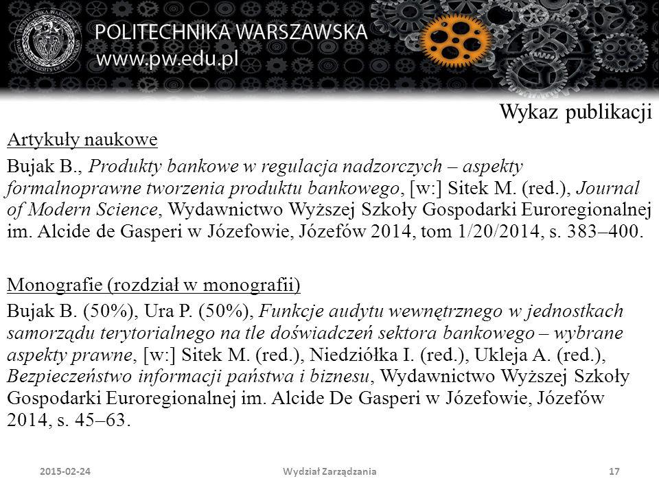Wydział Zarządzania17 Wykaz publikacji Artykuły naukowe Bujak B., Produkty bankowe w regulacja nadzorczych – aspekty formalnoprawne tworzenia produktu