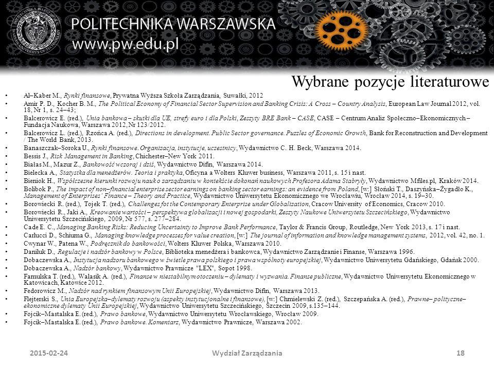 Wydział Zarządzania18 Wybrane pozycje literaturowe Al–Kaber M., Rynki finansowe, Prywatna Wyższa Szkoła Zarządzania, Suwałki, 2012 Amir P. D., Kocher