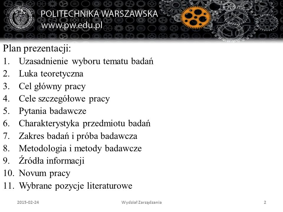 Wydział Zarządzania2 Plan prezentacji: 1.Uzasadnienie wyboru tematu badań 2.Luka teoretyczna 3.Cel główny pracy 4.Cele szczegółowe pracy 5.Pytania bad