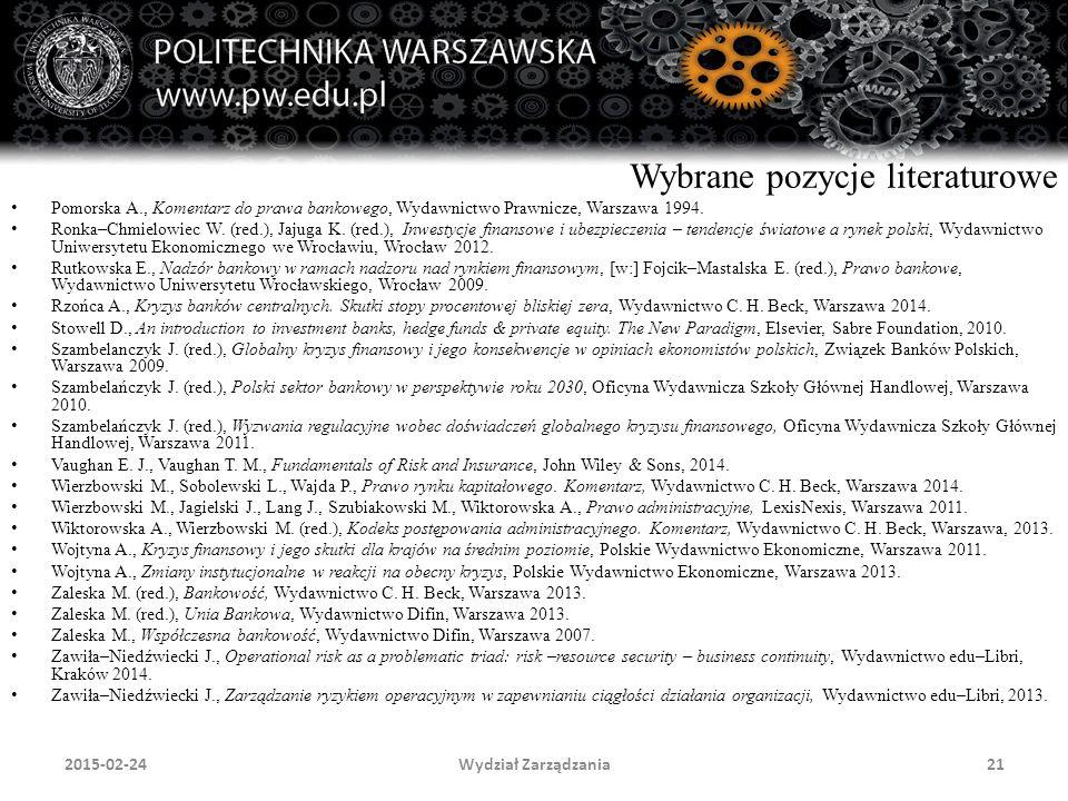 Wydział Zarządzania21 Wybrane pozycje literaturowe Pomorska A., Komentarz do prawa bankowego, Wydawnictwo Prawnicze, Warszawa 1994. Ronka–Chmielowiec