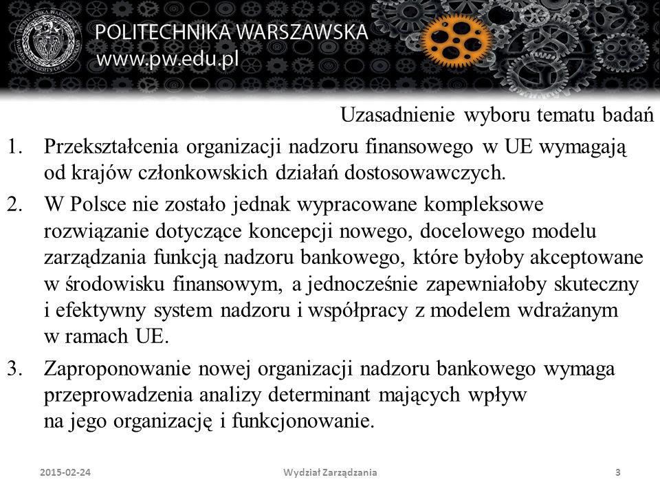 Wydział Zarządzania32015-02-24 Uzasadnienie wyboru tematu badań 1.Przekształcenia organizacji nadzoru finansowego w UE wymagają od krajów członkowskic