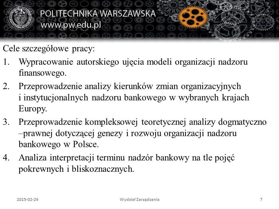 Wydział Zarządzania7 Cele szczegółowe pracy: 1.Wypracowanie autorskiego ujęcia modeli organizacji nadzoru finansowego. 2.Przeprowadzenie analizy kieru