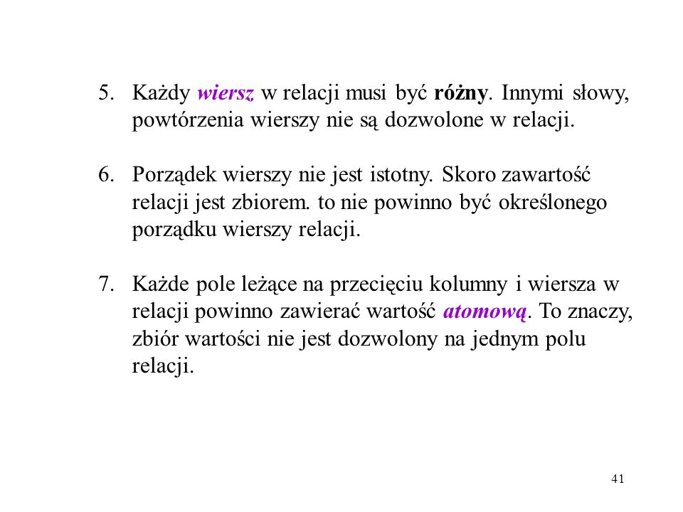 41 5.Każdy wiersz w relacji musi być różny. Innymi słowy, powtórzenia wierszy nie są dozwolone w relacji. 6.Porządek wierszy nie jest istotny. Skoro z