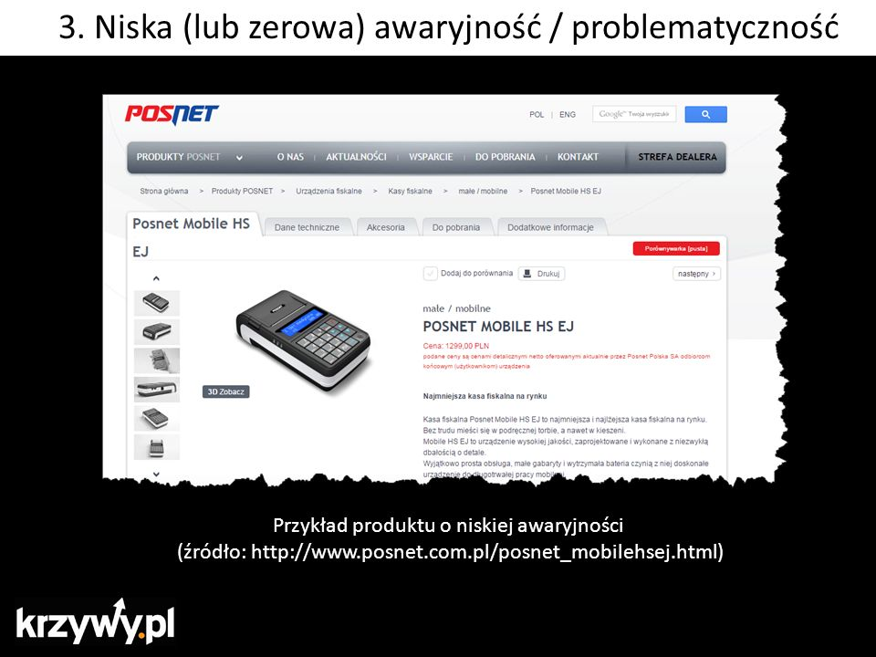 Przykład produktu o niskiej awaryjności (źródło: http://www.posnet.com.pl/posnet_mobilehsej.html) 3. Niska (lub zerowa) awaryjność / problematyczność