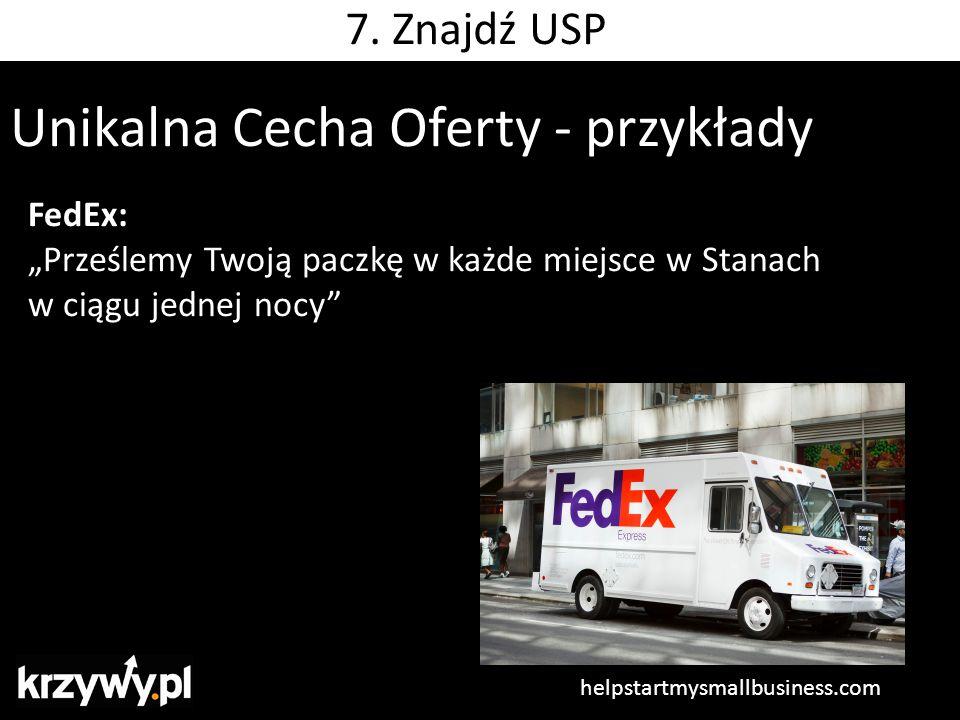"""Unikalna Cecha Oferty - przykłady FedEx: """"Prześlemy Twoją paczkę w każde miejsce w Stanach w ciągu jednej nocy"""" helpstartmysmallbusiness.com 7. Znajdź"""