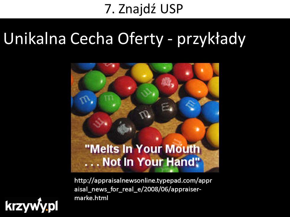 Unikalna Cecha Oferty - przykłady http://appraisalnewsonline.typepad.com/appr aisal_news_for_real_e/2008/06/appraiser- marke.html 7. Znajdź USP