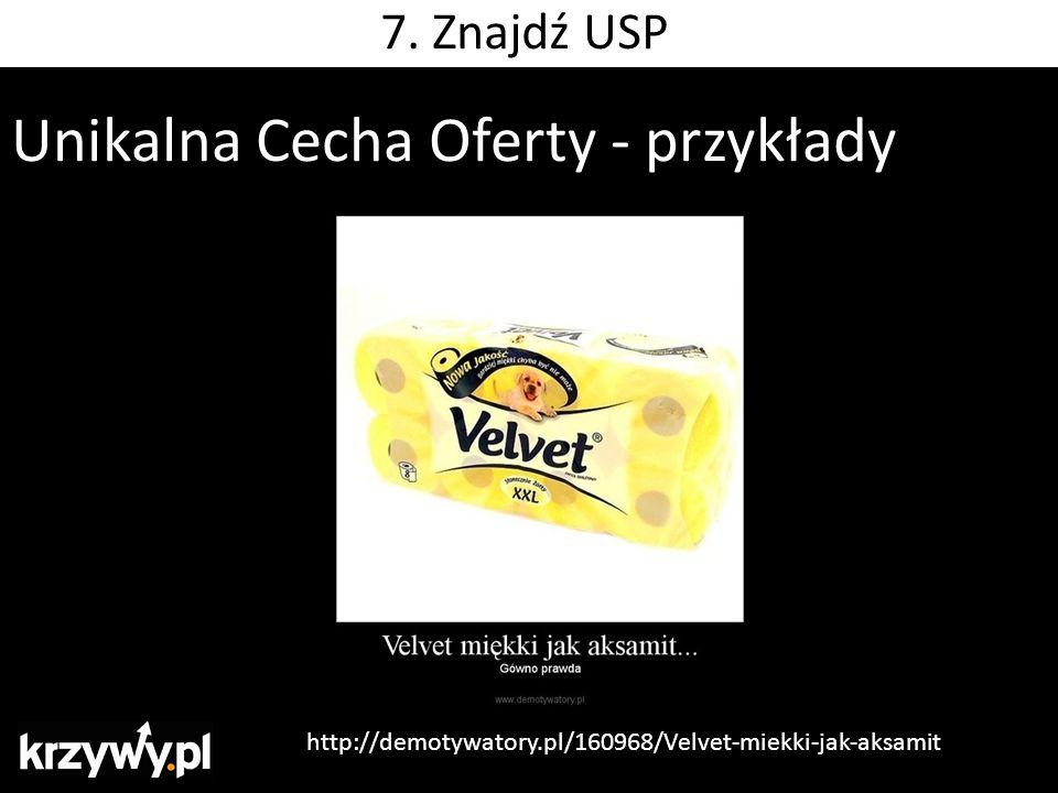 Unikalna Cecha Oferty - przykłady http://demotywatory.pl/160968/Velvet-miekki-jak-aksamit 7. Znajdź USP