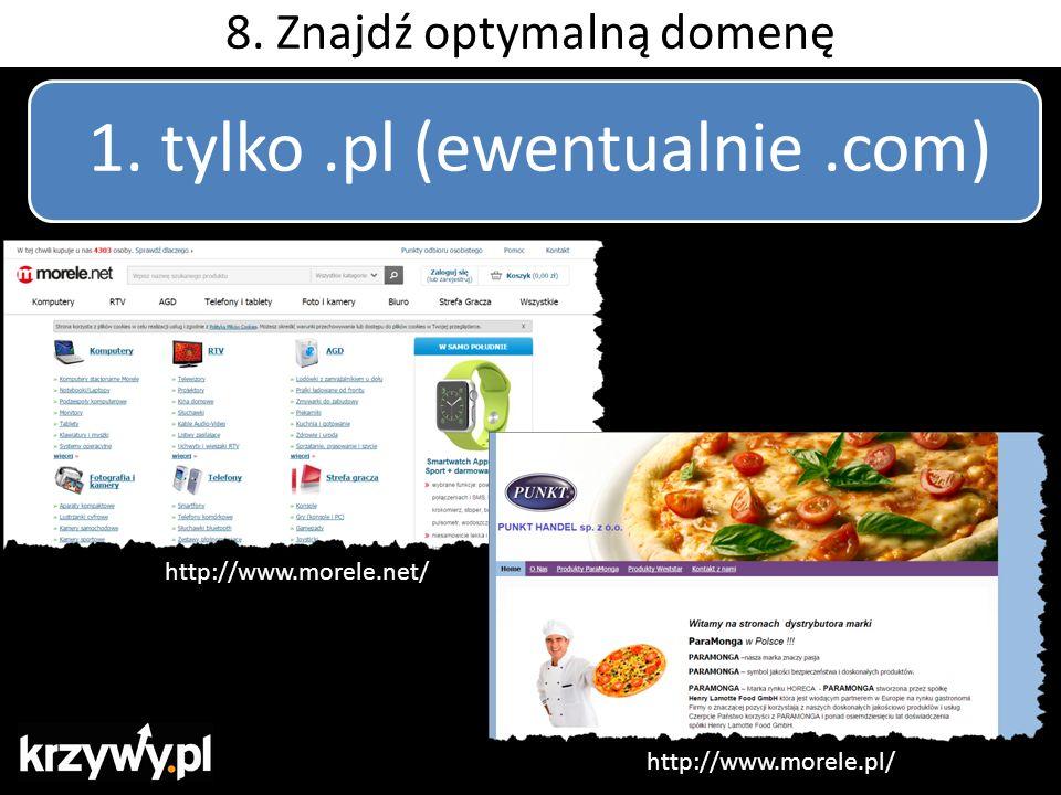1. tylko.pl (ewentualnie.com) http://www.morele.net/ http://www.morele.pl/ 8. Znajdź optymalną domenę
