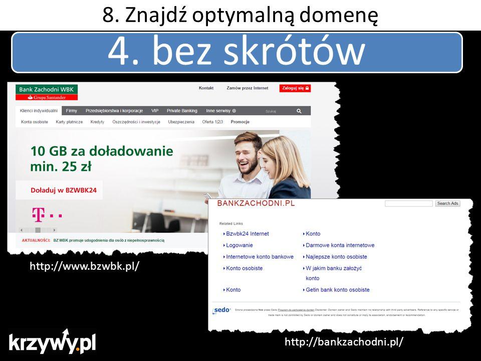 4. bez skrótów http://www.bzwbk.pl/ http://bankzachodni.pl/ 8. Znajdź optymalną domenę