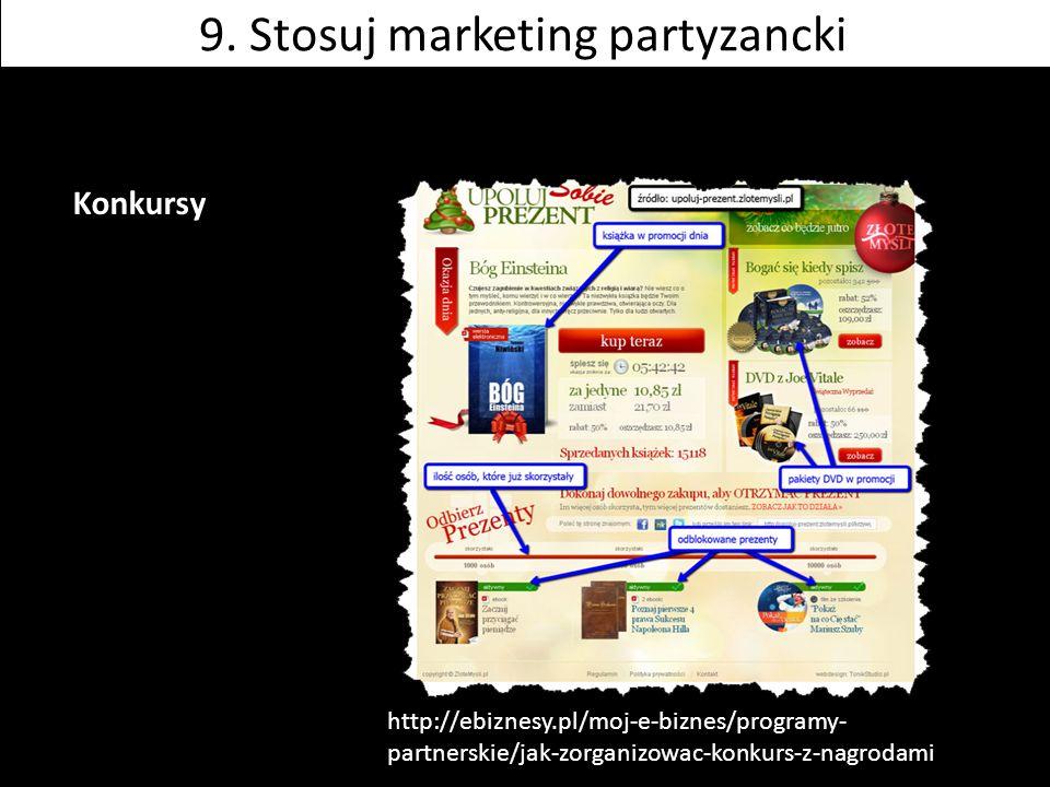 Konkursy http://ebiznesy.pl/moj-e-biznes/programy- partnerskie/jak-zorganizowac-konkurs-z-nagrodami 9. Stosuj marketing partyzancki