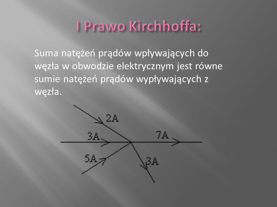 Suma natężeń prądów wpływających do węzła w obwodzie elektrycznym jest równe sumie natężeń prądów wypływających z węzła.