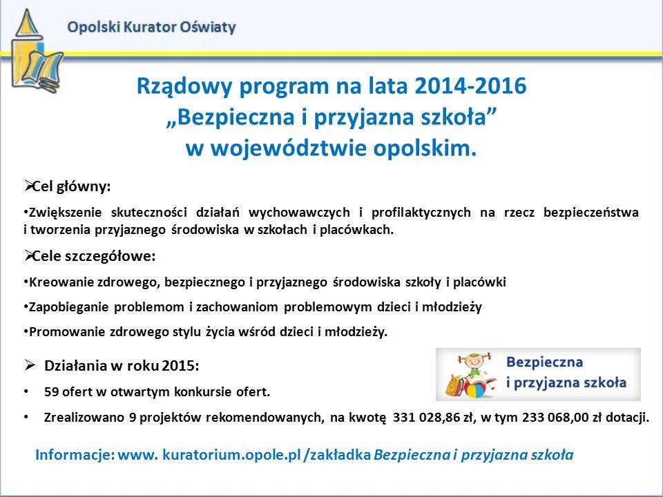 """Rządowy program na lata 2014-2016 """"Bezpieczna i przyjazna szkoła"""" w województwie opolskim.  Cel główny: Zwiększenie skuteczności działań wychowawczyc"""