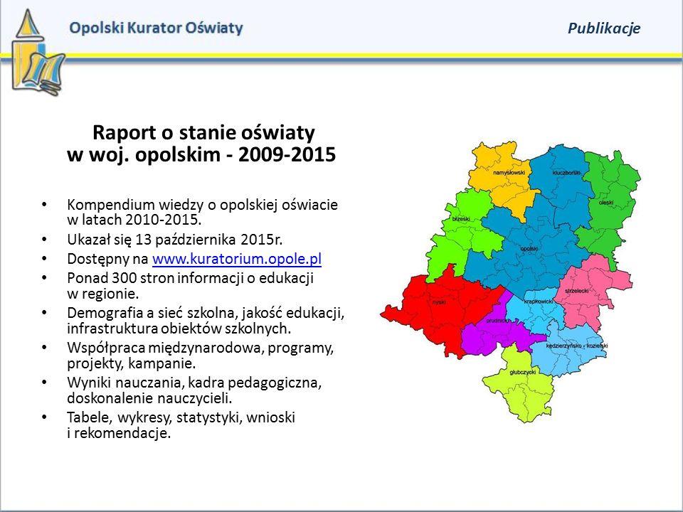 Raport o stanie oświaty w woj. opolskim - 2009-2015 Kompendium wiedzy o opolskiej oświacie w latach 2010-2015. Ukazał się 13 października 2015r. Dostę