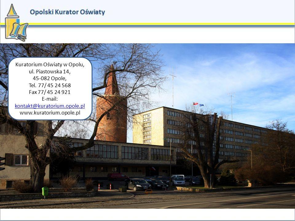 Kuratorium Oświaty w Opolu, ul. Piastowska 14, 45-082 Opole, Tel. 77/ 45 24 568 Fax 77/ 45 24 921 E-mail: kontakt@kuratorium.opole.pl kontakt@kuratori