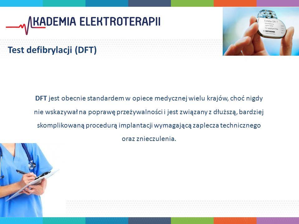 DFT jest obecnie standardem w opiece medycznej wielu krajów, choć nigdy nie wskazywał na poprawę przeżywalności i jest związany z dłuższą, bardziej skomplikowaną procedurą implantacji wymagającą zaplecza technicznego oraz znieczulenia.