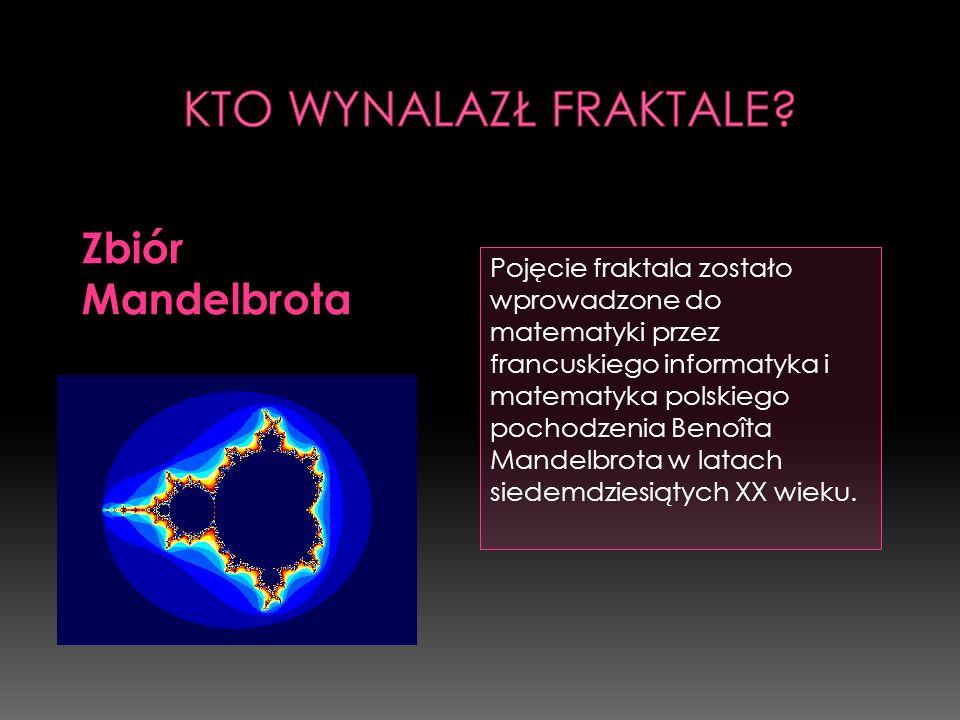 Pojęcie fraktala zostało wprowadzone do matematyki przez francuskiego informatyka i matematyka polskiego pochodzenia Benoîta Mandelbrota w latach sied