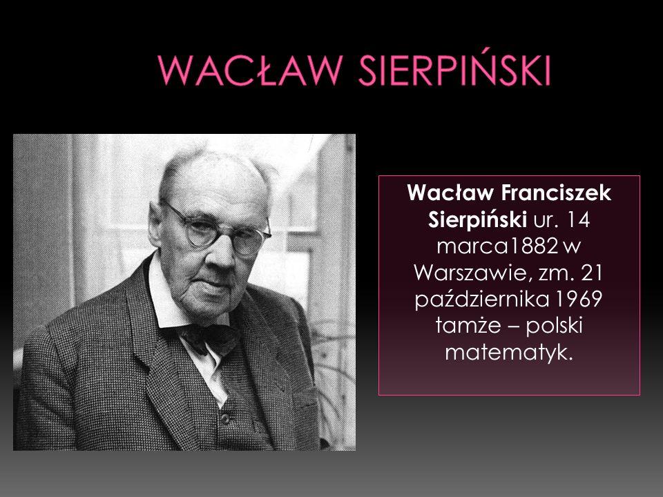 Wacław Franciszek Sierpiński ur. 14 marca1882 w Warszawie, zm. 21 października 1969 tamże – polski matematyk.
