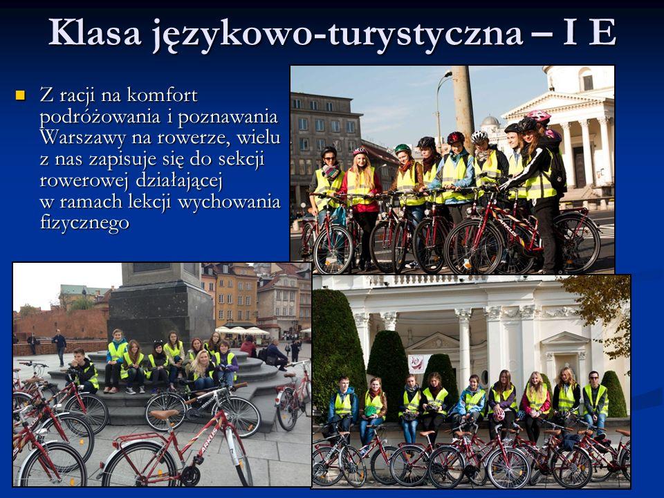 Klasa językowo-turystyczna – I E Z racji na komfort podróżowania i poznawania Warszawy na rowerze, wielu z nas zapisuje się do sekcji rowerowej działającej w ramach lekcji wychowania fizycznego Z racji na komfort podróżowania i poznawania Warszawy na rowerze, wielu z nas zapisuje się do sekcji rowerowej działającej w ramach lekcji wychowania fizycznego
