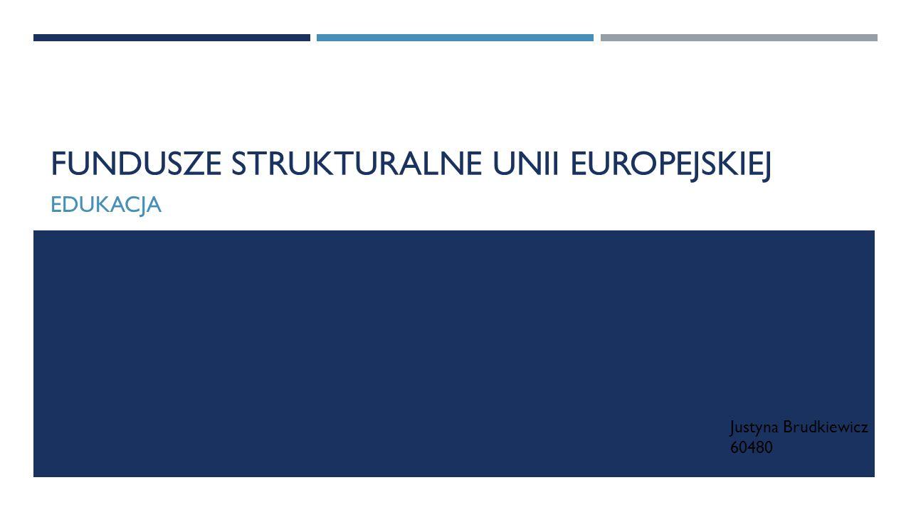 FUNDUSZE STRUKTURALNE UNII EUROPEJSKIEJ EDUKACJA Justyna Brudkiewicz 60480