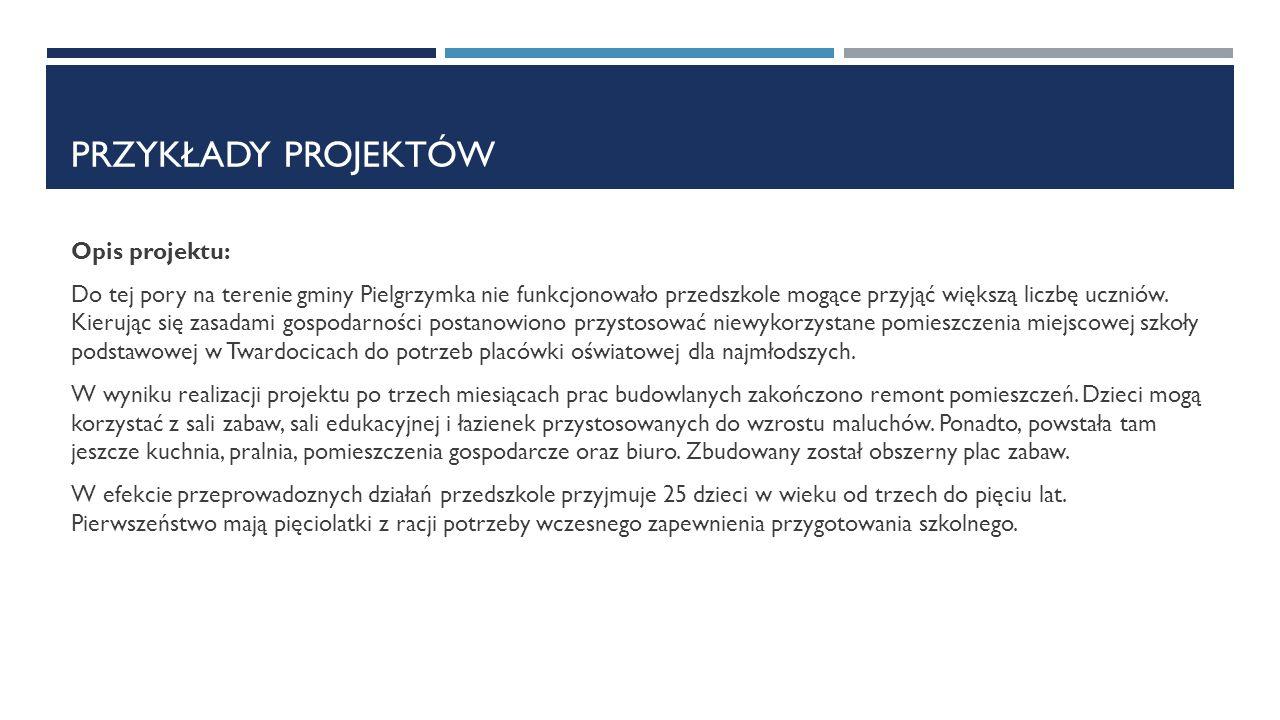 PRZYKŁADY PROJEKTÓW Opis projektu: Do tej pory na terenie gminy Pielgrzymka nie funkcjonowało przedszkole mogące przyjąć większą liczbę uczniów. Kieru