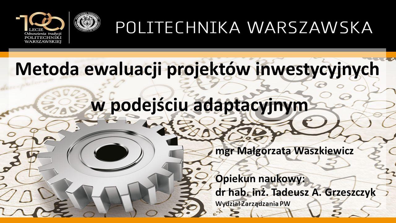 Metoda ewaluacji projektów inwestycyjnych w podejściu adaptacyjnym mgr Małgorzata Waszkiewicz Opiekun naukowy: dr hab.