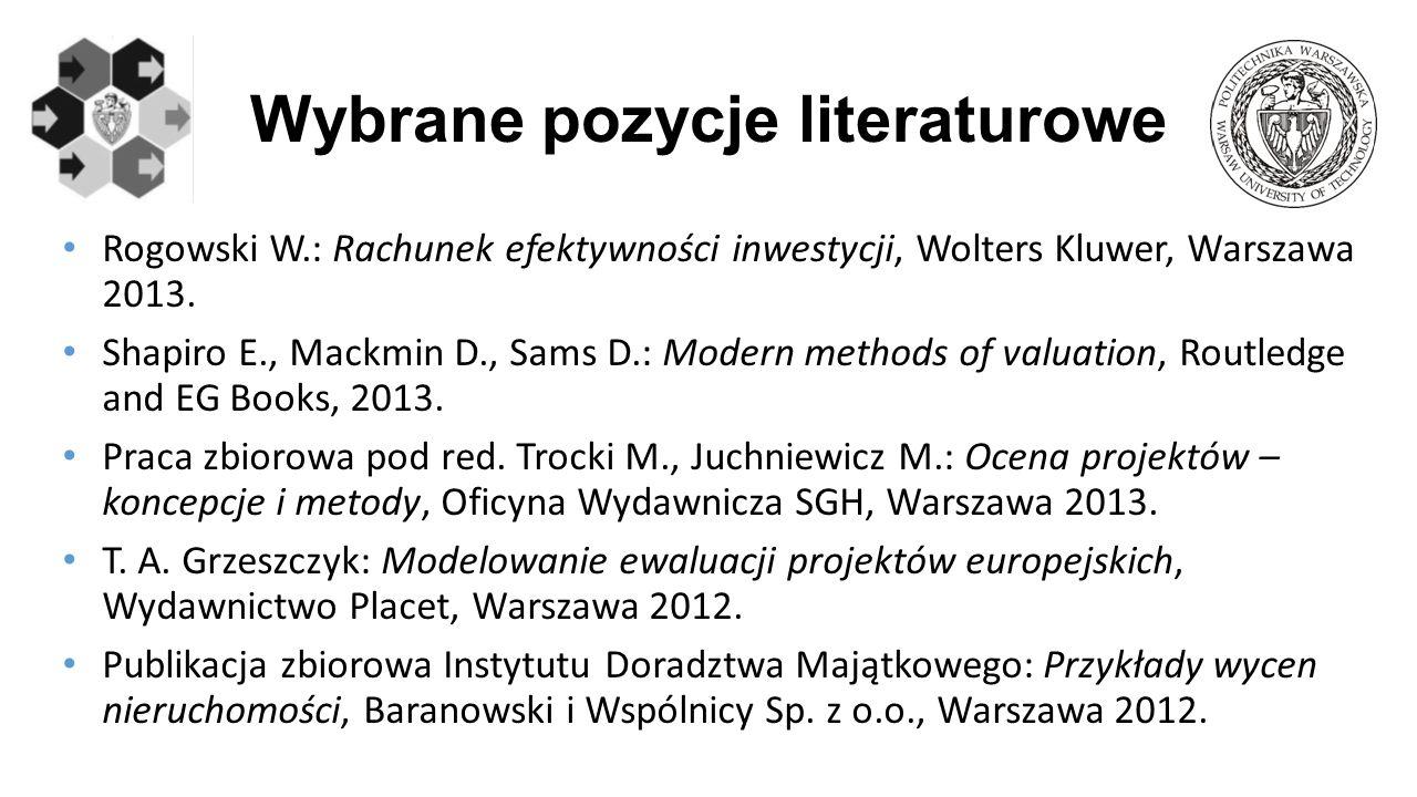 Wybrane pozycje literaturowe Rogowski W.: Rachunek efektywności inwestycji, Wolters Kluwer, Warszawa 2013.