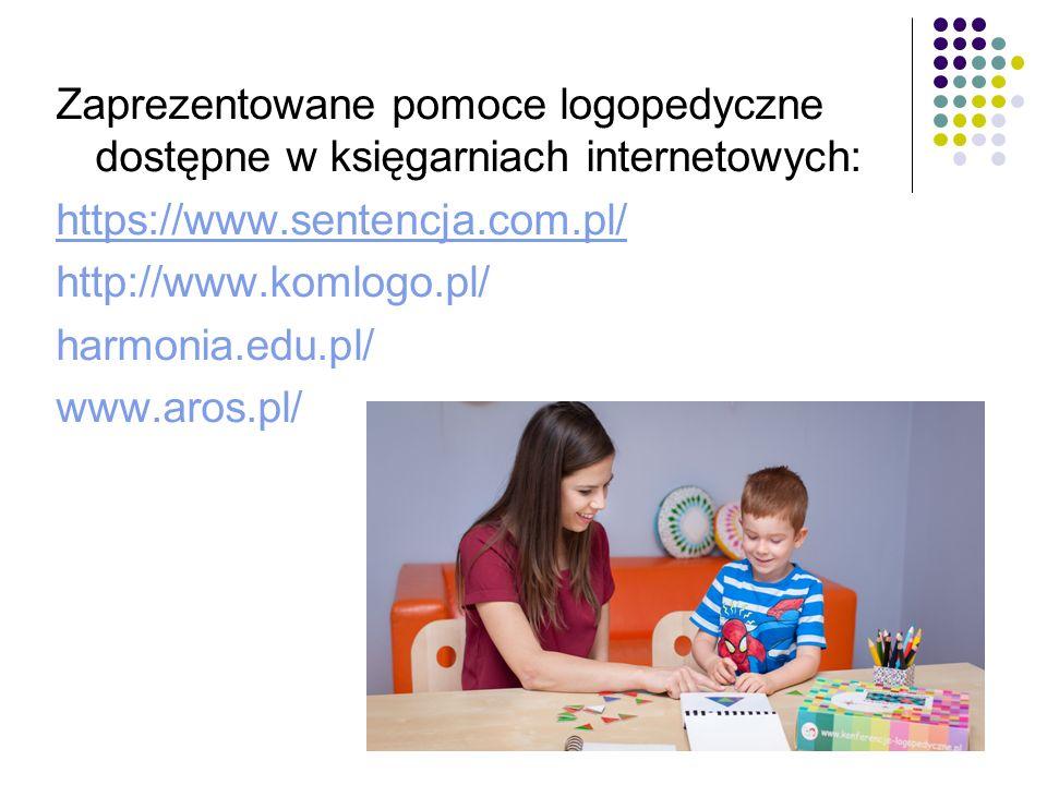 Zaprezentowane pomoce logopedyczne dostępne w księgarniach internetowych: https://www.sentencja.com.pl/ http://www.komlogo.pl/ harmonia.edu.pl/ www.ar