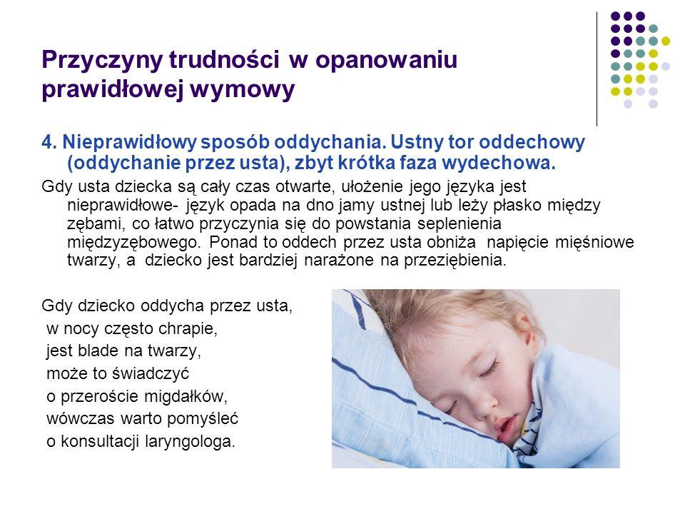 Przyczyny trudności w opanowaniu prawidłowej wymowy 4. Nieprawidłowy sposób oddychania. Ustny tor oddechowy (oddychanie przez usta), zbyt krótka faza