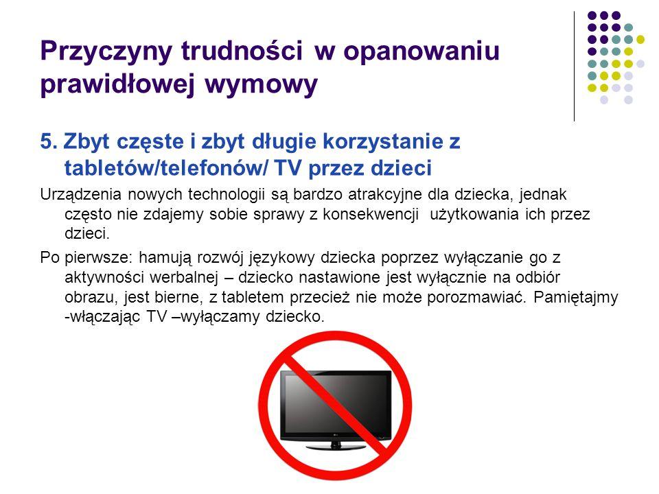Przyczyny trudności w opanowaniu prawidłowej wymowy 5. Zbyt częste i zbyt długie korzystanie z tabletów/telefonów/ TV przez dzieci Urządzenia nowych t