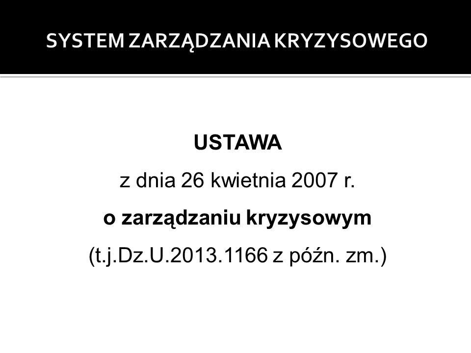 USTAWA z dnia 26 kwietnia 2007 r. o zarządzaniu kryzysowym (t.j.Dz.U.2013.1166 z późn. zm.)