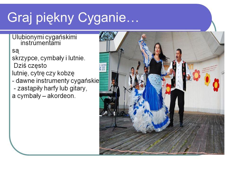 Graj piękny Cyganie… Ulubionymi cygańskimi instrumentami są skrzypce, cymbały i lutnie. Dziś często lutnię, cytrę czy kobzę - dawne instrumenty cygańs