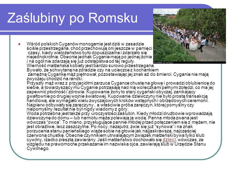 Zaślubiny po Romsku Wśród polskich Cyganów monogamia jest dziś w zasadzie ściśle przestrzegana, choć przechowują oni jeszcze w pamięci czasy, kiedy wi
