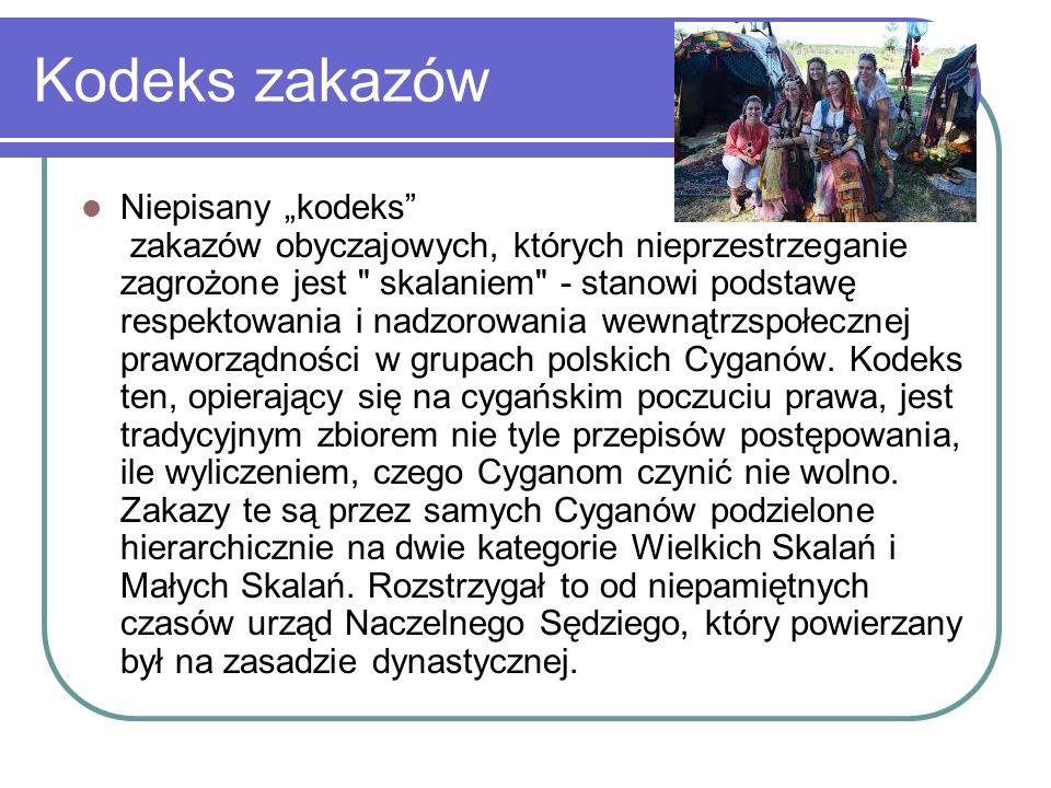 """Kodeks zakazów Niepisany """"kodeks zakazów obyczajowych, których nieprzestrzeganie zagrożone jest skalaniem - stanowi podstawę respektowania i nadzorowania wewnątrzspołecznej praworządności w grupach polskich Cyganów."""