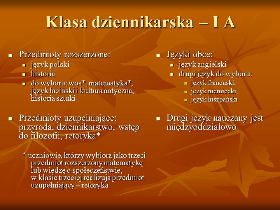 Klasa dziennikarska – I A Przedmioty rozszerzone: Przedmioty rozszerzone: język polski język polski historia historia do wyboru: wos*, matematyka*, ję