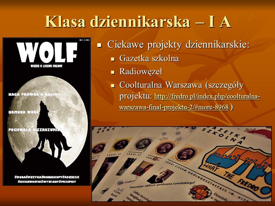 Klasa dziennikarska – I A Ciekawe projekty dziennikarskie: Ciekawe projekty dziennikarskie: Gazetka szkolna Radiowęzeł Coolturalna Warszawa (szczegóły projektu: http://fredro.pl/index.php/coolturalna- warszawa-final-projektu-2/#more-8968 ) http://fredro.pl/index.php/coolturalna- warszawa-final-projektu-2/#more-8968