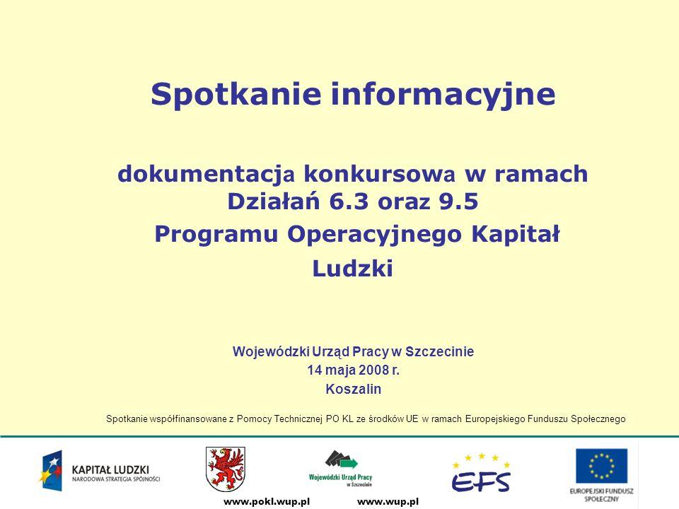 www.wup.plwww.pokl.wup.pl Forma finansowania –Środki na realizację projektu są wypłacane jako dotacja rozwojowa w formie zaliczki.