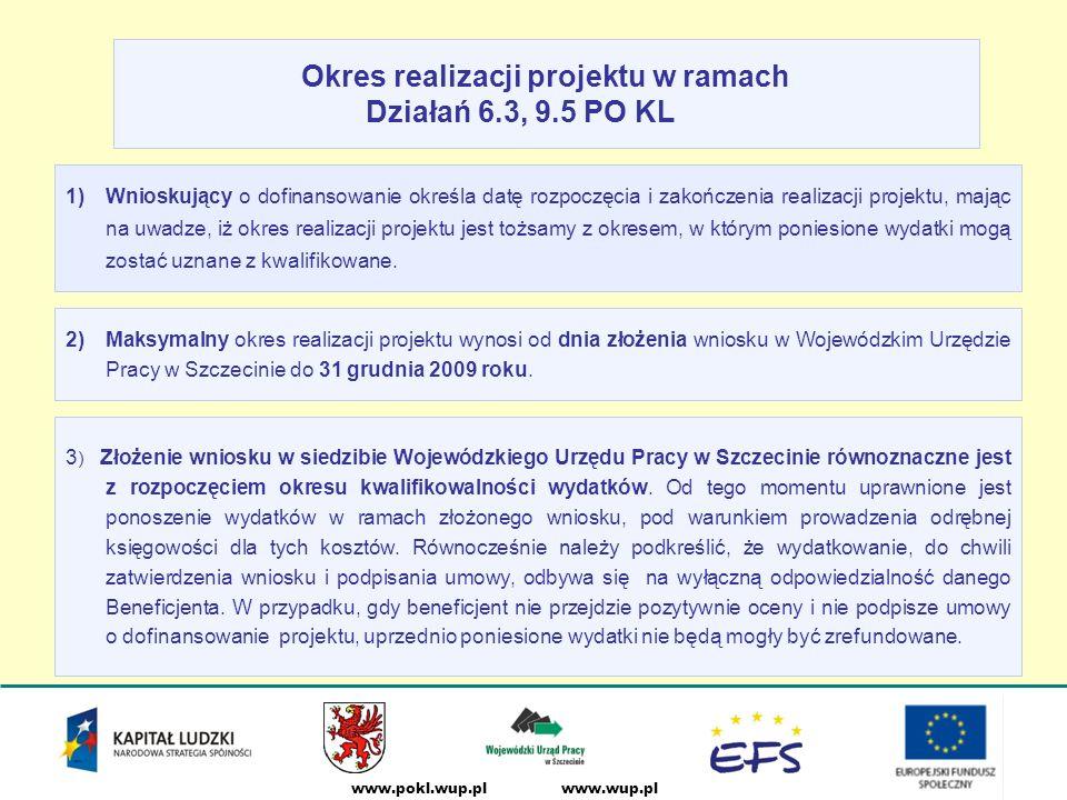 www.wup.plwww.pokl.wup.pl 2)Maksymalny okres realizacji projektu wynosi od dnia złożenia wniosku w Wojewódzkim Urzędzie Pracy w Szczecinie do 31 grudnia 2009 roku.
